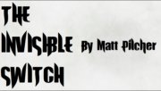 THE INVISIBLE SWITCH by Matt Pilcher