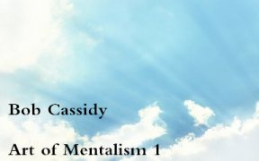 Art of Mentalism 1 by Bob Cassidy
