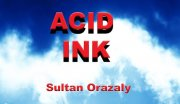 Acid Ink by Sultan Orazaly