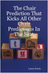 The Chair Prediction That Kicks All Other Chair Predictions In The Seat By Lance Norris