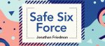 Safe Six Force by Jonathan Friedman